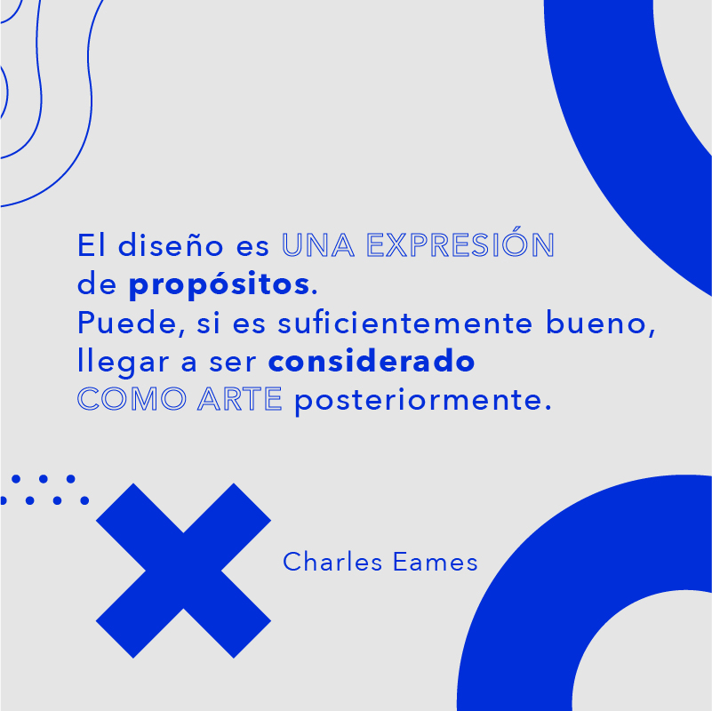 El diseño es la experesion de propositos...Charles Eames