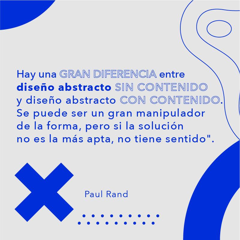 Hay una gran diferencia entre diseño abstracto...Paul Rand