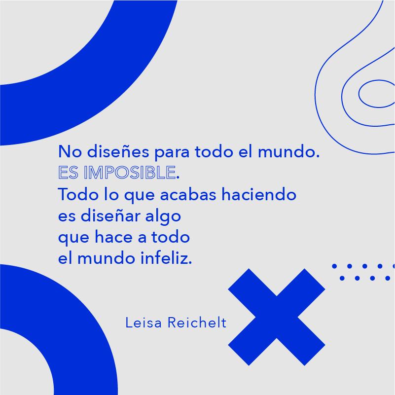 No diseñes para todo el mundo....Leisa Reichelt